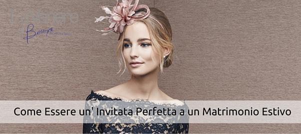 6830c4e9f67e Invitate Matrimonio Estivo  Il Look Perfetto!